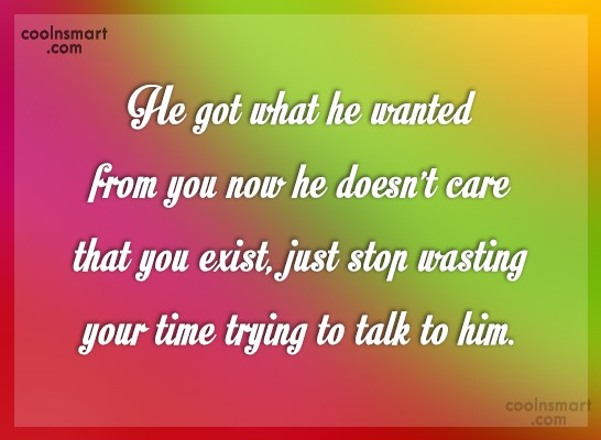 Being Used Quote: He got what he wanted from you...