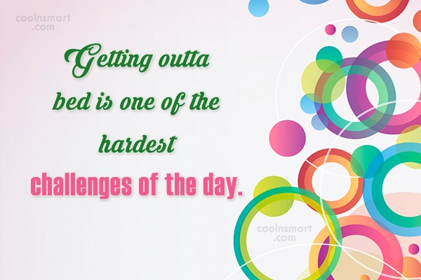 Laziness Quote: Getting outta bed is one of the...