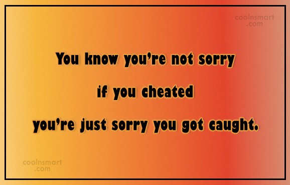 Cheating Quote: You know you're not sorry if you...