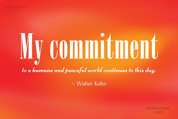 Commitment Quote: My commitment to a humane and peaceful...