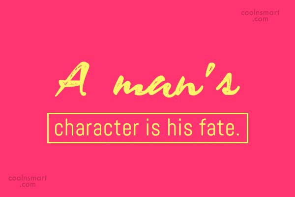 Fate Quote: A man's character is his fate.