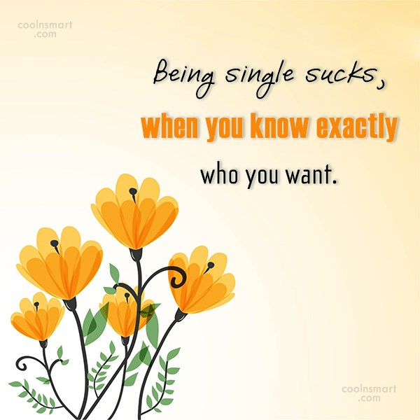 Being Single Quote: Being single sucks, when you know exactly...