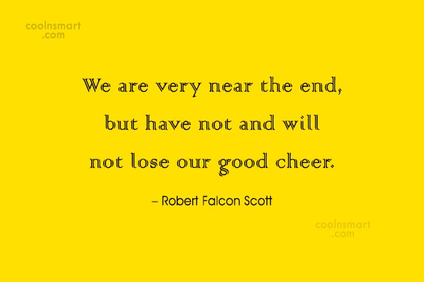 Cheer Up Quote: We are very near the end, but...