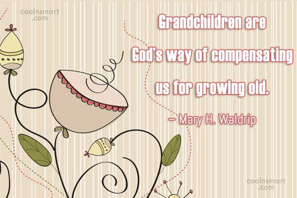 Grandchildren Quote: Grandchildren are God's way of compensating us...