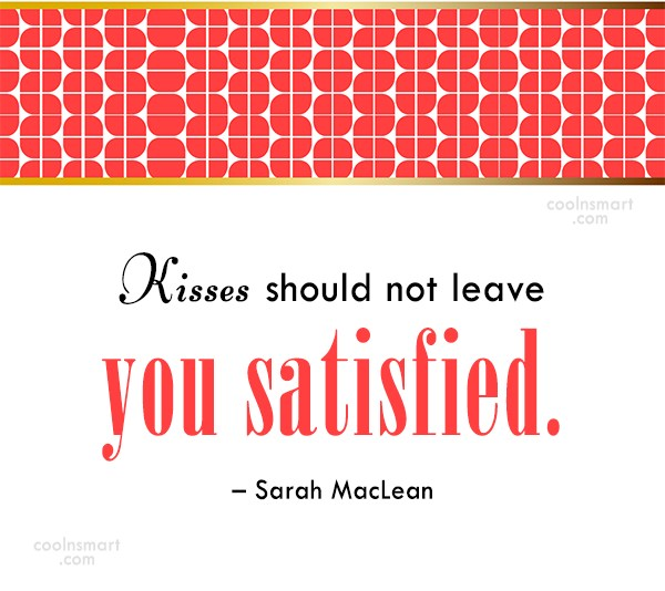 Kiss Quote: Kisses should not leave you satisfied. –...