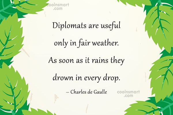 Quote: Diplomats are useful only in fair weather....