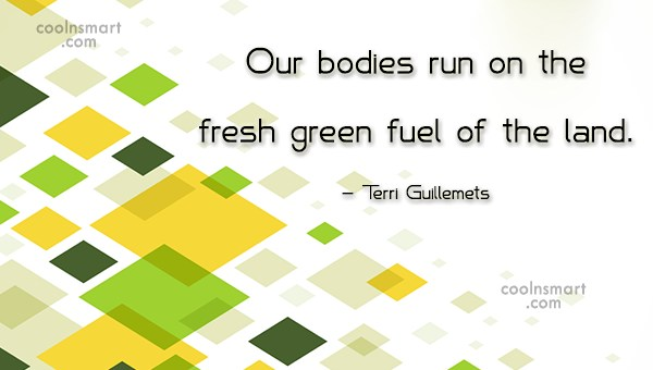 Food Quote: Our bodies run on the fresh green...
