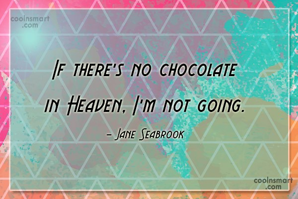 Heaven Quote: If there's no chocolate in Heaven, I'm...