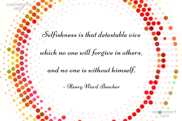 Quote: Selfishness is that detestable vice which no...