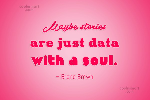 Quote: Maybe stories are just data with a...