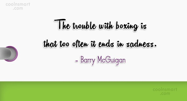 Quote: The trouble with boxing is that too...