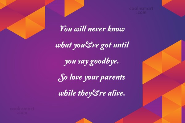 Parents Quote: You will never know what you've got...