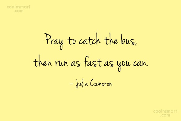 Prayer Quote: Pray to catch the bus, then run...