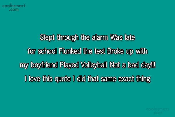 Volleyball Quote: Slept through the alarm Was late for...
