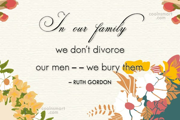 Divorce Quote: In our family we don't divorce our...