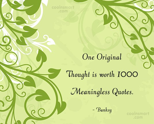 Originality Quote: One Original Thought is worth 1000 Meaningless...