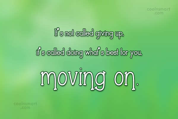 Giving Up Quote: It's not called giving up, it's called...