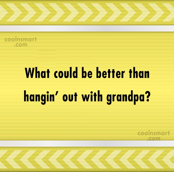 Grandfather Quote: What could be better than hangin' out...