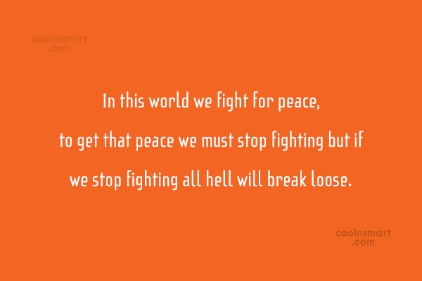 War Quote: In this world we fight for peace,...