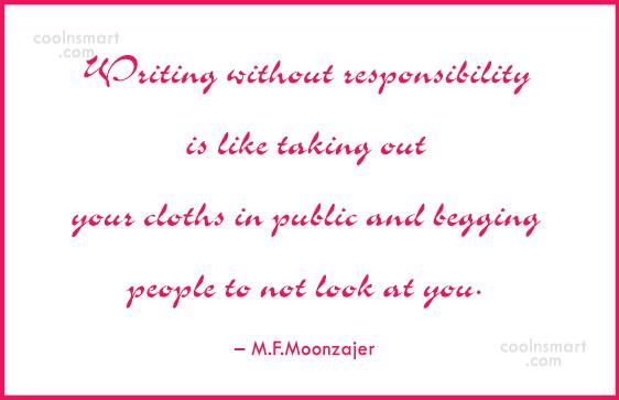 Responsibility Quote: Writing without responsibility is like taking out...