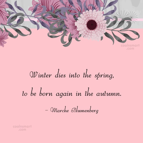 Winter Quote: Winter dies into the spring, to be...