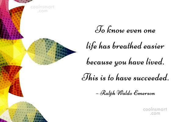 Kindness Quote: To know even one life has breathed...