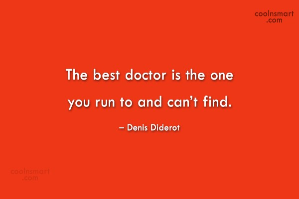 Doctors Quote: The best doctor is the one you...
