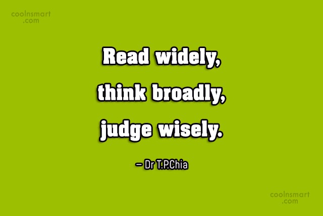 Thinking Quote: Read widely, think broadly, judge wisely. –...