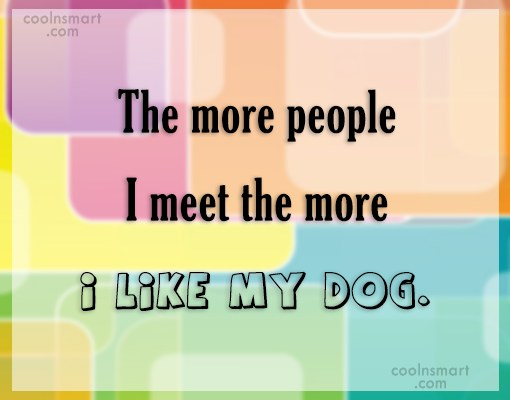 Dogs Quote: The more people I meet the more...