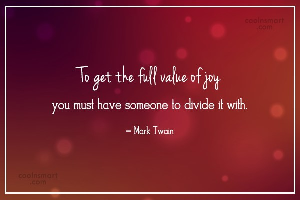 Joy Quote: To get the full value of joy...