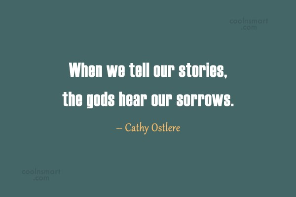 Karma Quote: When we tell our stories, the gods...