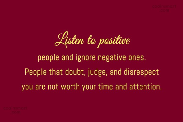 Positive Quote: Listen to positive people and ignore negative...