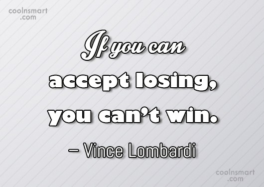 Defeat Quote: If you can accept losing, you can't...