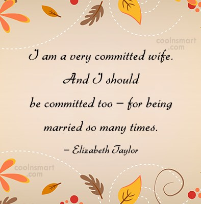 Wife Quote: I am a very committed wife. And...