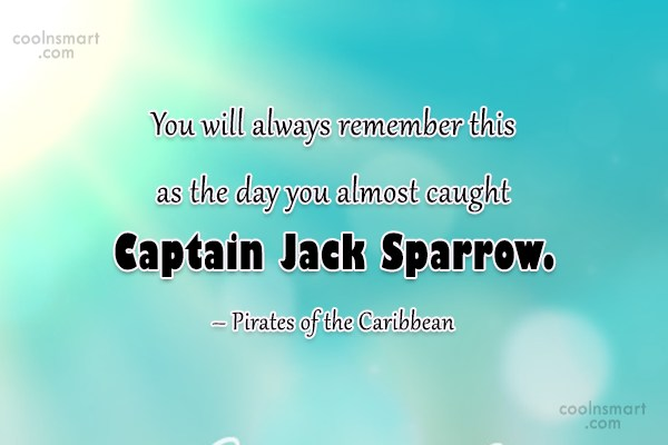 Pirate Quote: You will always remember this as the...