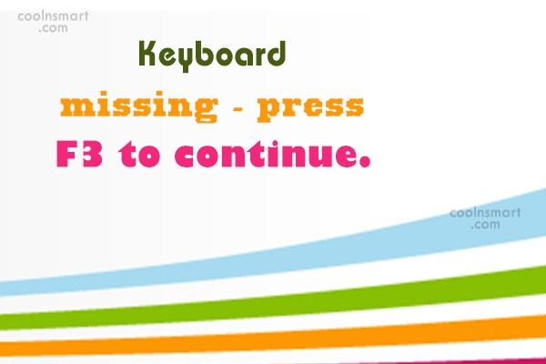 Computer Quote: Keyboard missing – press F3 to continue.