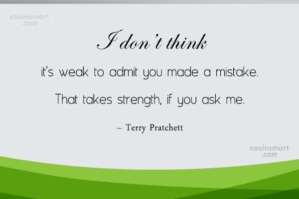 Quote: I don't think it's weak to admit...