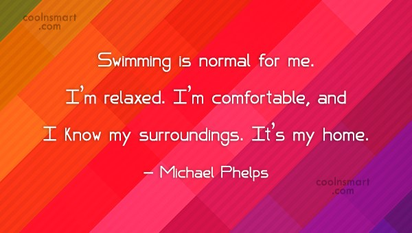 Swimming Quote: Swimming is normal for me. I'm relaxed....