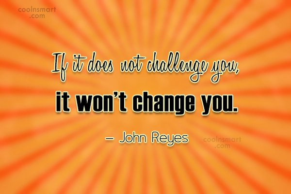 Challenge Quote: If it does not challenge you, it...