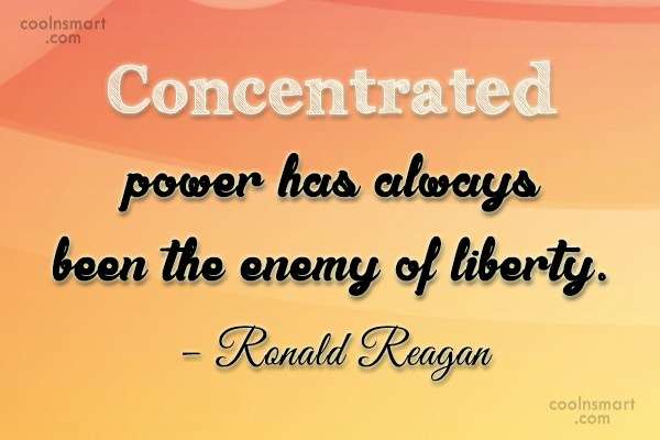 Enemy Quote: Concentrated power has always been the enemy...
