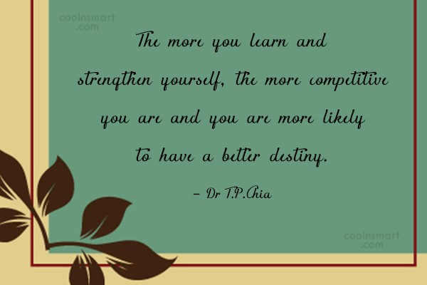Competition Quote: The more you learn and strengthen yourself,...