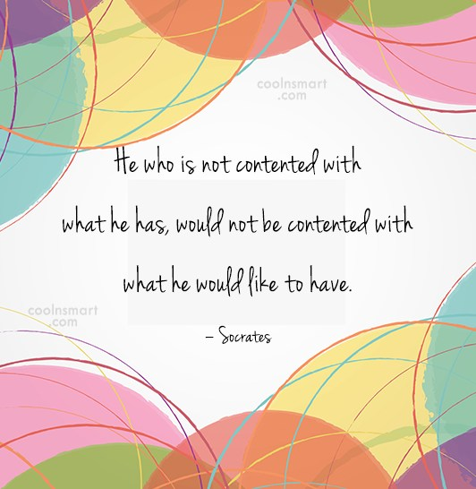 Quote: He who is not contented with what...