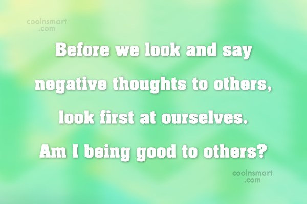 Criticism Quote: Before we look and say negative thoughts...