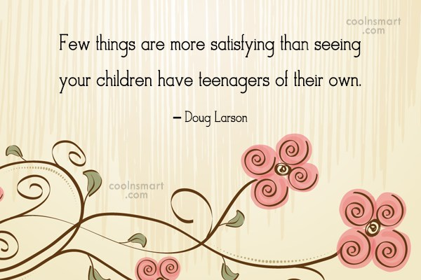 Grandchildren Quote: Few things are more satisfying than seeing...