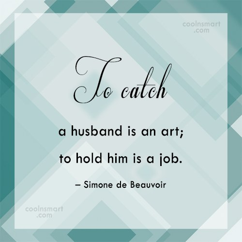Holding On Quote: To catch a husband is an art;...