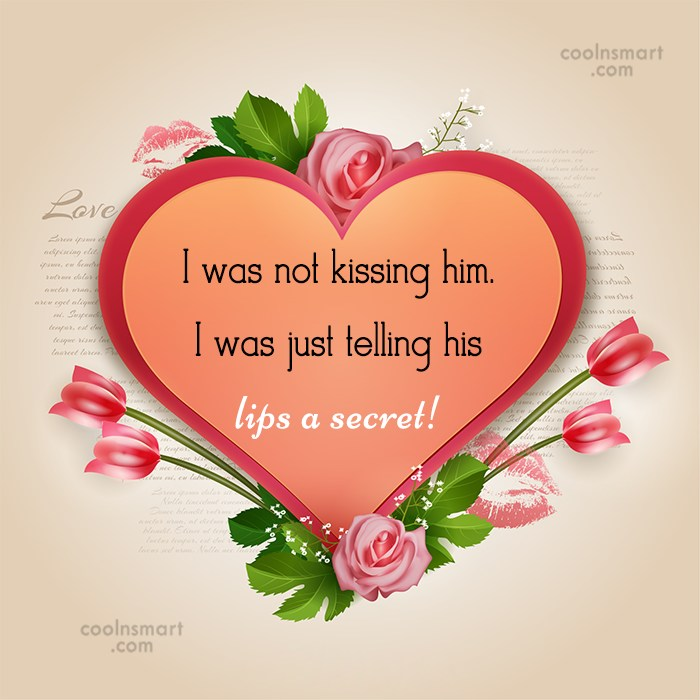 Kiss Quote: I was not kissing him. I was...