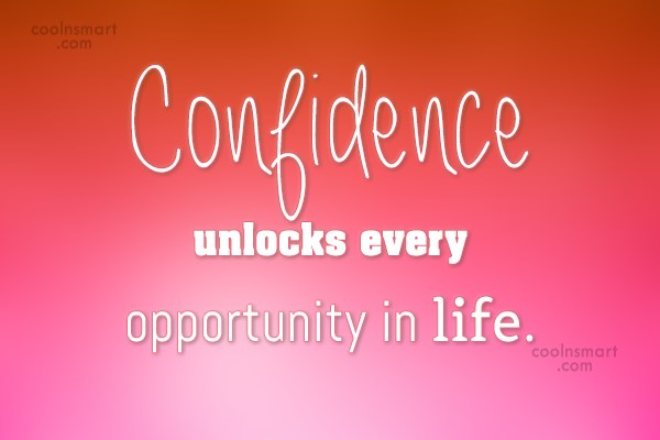 Opportunity Quote: Confidence unlocks every opportunity in life.