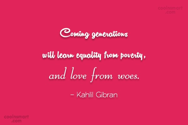Equality Quote: Coming generations will learn equality from poverty,...