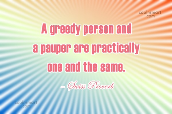Greed Quote: A greedy person and a pauper are...