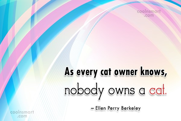 Cats Quote: As every cat owner knows, nobody owns...